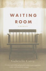 Waiting Room : A Memoir - Gabrielle Carey