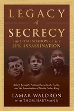 Legacy of Secrecy : The Long Shadow of the JFK Assassination - Lamar Waldron