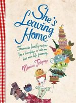 She's Leaving Home :  Favourite Family Recipes for a Daughter to Take on Her Own Life Journey - Monica Trapaga