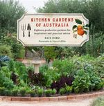 Kitchen Gardens of Australia  :  Eighteen Productive Gardens for Inspiration and Practical Advice - Kate Herd