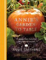 Annie's Garden to Table - Annie Smithers 