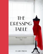 The Dressing Table : Writings on Style - Clare Press