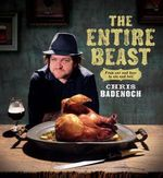 The Entire Beast  :  From Ear and Beer to Ale and Tail - Chris Badenoch
