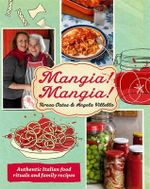 Mangia! Mangia!  :  Authentic Italian Food Rituals and Family Recipes - Teresa Oates