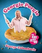 Georgie Porgie : For Kids Aged 8 to 80 - George Calombaris