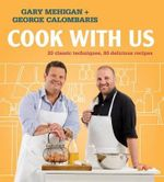 Cook with Us : 20 Classic Techniques, 80 Delicious Recipes - Gary Mehigan