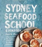 Sydney Seafood School Cookbook - Roberta Muir