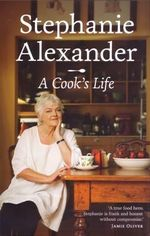 A Cook's Life : With FREE bag* - Stephanie Alexander