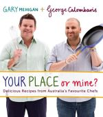 Your Place or Mine? : Delicious Recipes from Australia's Favourite Chefs - Gary Mehigan