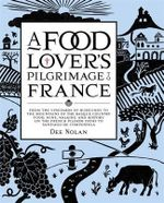 A Food Lover's Pilgrimage To France : From the Vineyards of Burgundy to the Mountains of the Basque Country. Food, Wine, Walking and History on the French Pilgrim Paths to Santiago de Compostela  - Dee Nolan