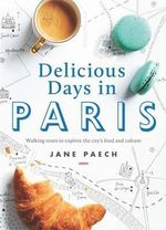 Delicious Days in Paris : Walking tours to explore the city's food and culture - Jane Paech