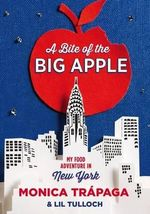 A Bite of the Big Apple : My Food Adventure in New York - Monica Trapaga