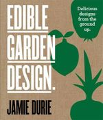 Edible Garden Design : Delicious Designs From the Ground Up - Jamie Durie