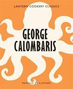 George Calombaris : Lantern Cookery Classics - George Calombaris
