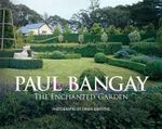 Paul Bangay: The Enchanted Garden - Paul Bangay 