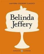 Belinda Jeffery : Lantern Cookery Classics - Belinda Jeffery