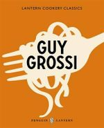 Guy Grossi : Lantern Cookery Classics - Guy Grossi