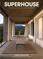 Superhouse : Architecture and Interiors Beyond the Everyday - Karen McCartney