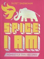 Spice I Am - Order Now For Your Chance to Win! : Home Style Thai Recipes - Sujet Saenkham