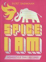 Spice I Am : Home Style Thai Recipes - Sujet Saenkham