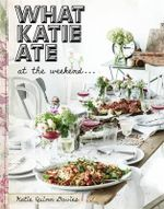 What Katie Ate: At the Weekend - Katie Quinn Davies