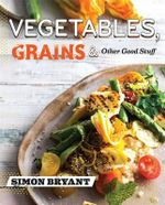 Vegetables, Grains and Other Good Stuff - Simon Bryant