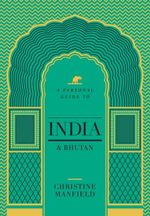 Christine Manfield's Guide to India and Bhutan - Christine Manfield