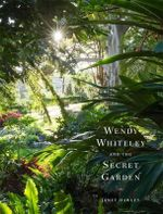 Wendy Whiteley and the Secret Garden - Hawley Janet