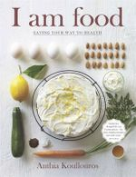 I Am Food : Eating Your Way to Health - Anthia Koullouros