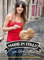 Made in Italy  : Over 50 Authentic Recipes from the Heart of Italy - Silvia Colloca