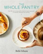 The Whole Pantry : Over 80 new recipes with a back-to-basics approach to wellness, lifestyle and nutrition - Belle Gibson