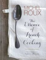 The Essence of French Cooking - Michel Roux