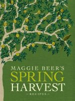 Maggie Beer's Spring Harvest Recipes - Maggie Beer
