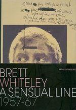 Brett Whiteley : A Sensual Line, 1957-67 - Kathie Sutherland