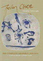 John Olsen : Teeming with Life: The Complete Graphics 1955-2011 - Ken McGregor
