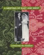 A Meeting of East and West : Tales of a London Medical Student - Wu Ramsay Christine