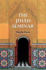 The Jihad Seminar - Hanifa Deen