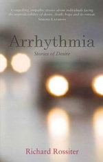 Arrhythmia : Stories of Desire - Richard Rossiter