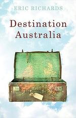 Destination Australia : Migration to Australia Since 1901 - Eric Richards