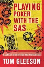 Playing Poker with the SAS : A Comedy Tour of Iraq and Afghanistan :  A Comedy Tour of Iraq and Afghanistan - Tom Gleeson