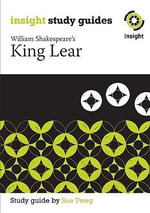 King Lear by William Shakespeare : Insight Text Guide - Sue Tweg