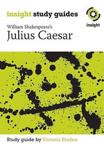 William Shakespeare's Julius Caesar : Insight Text Guide - Victoria Bladen