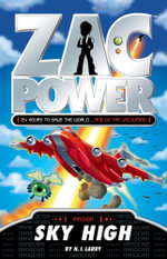 Zac Power : Sky High : Zac Power Series : Book 13 - H. I. Larry