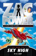 Zac Power : Sky High : Zac Power Series : Book 13 - H. I. Larry