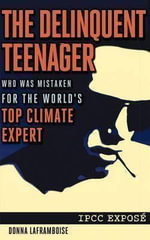 The Delinquent Teenager : Who Was Mistaken for the World's Top Climate Expert - Donna Laframboise