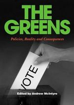 The Greens : Policies, Reality and Consequences - Andrew McIntyre