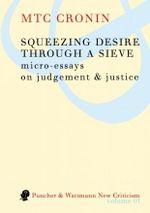 Squeezing Desire Through a Sieve - M. T. C. Cronin