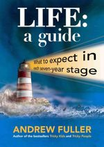 Life : A Guide : What to Expect in Each Seven-Year Stage - Andrew Fuller