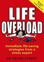Life Overload : Immediate Life-saving Strategies from a Stress Expert - Helen Street