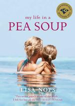 My Life In A Pea Soup : Winner of The Finch Memoir Prize 2012 - Lisa Nops